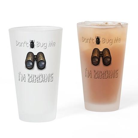 Dont Bug Me Im Birding Birder T-Shi Drinking Glass