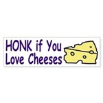 Honk if you love Cheeses (bumper sticker)