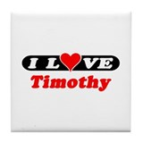 I Love Timothy Tile Coaster