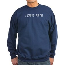 I CANT MATH Sweatshirt