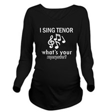 I Sing Tenor Long Sleeve Maternity T-Shirt