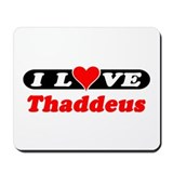 I Love Thaddeus Mousepad