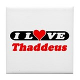 I Love Thaddeus Tile Coaster