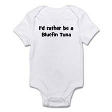 Rather be a Bluefin Tuna Infant Bodysuit