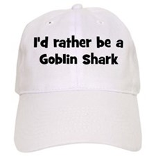 Rather be a Goblin Shark Baseball Cap