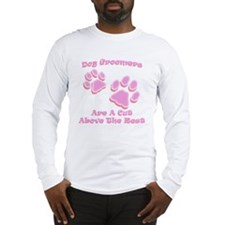 Dog groomers are a cut above t Long Sleeve T-Shirt