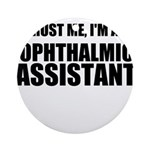 Trust Me, Im An Ophthalmic Assistant Ornament (Rou