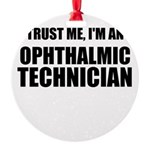 Trust Me, Im An Ophthalmic Technician Ornament