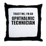 Trust Me, Im An Ophthalmic Technician Throw Pillow