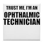 Trust Me, Im An Ophthalmic Technician Tile Coaster