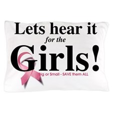 Lets Hear it for the GIRLS - Big or Sm Pillow Case