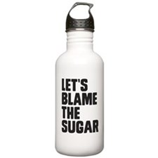 Lets Blame The Sugar Water Bottle