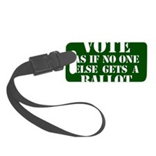 VOTE as if no one else gets a ba Luggage Tag