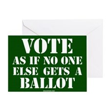 VOTE as if no one else gets a ballot Greeting Card