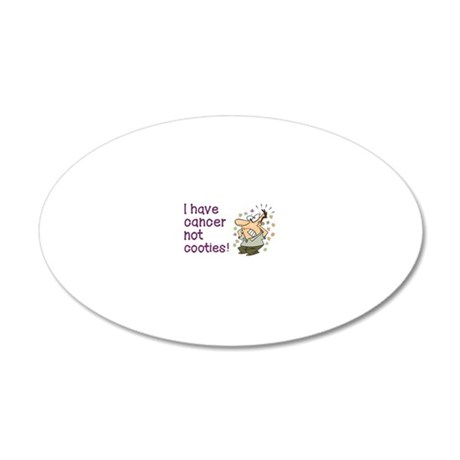 I HAVE CANCER NOT COOTIES! 20x12 Oval Wall Decal