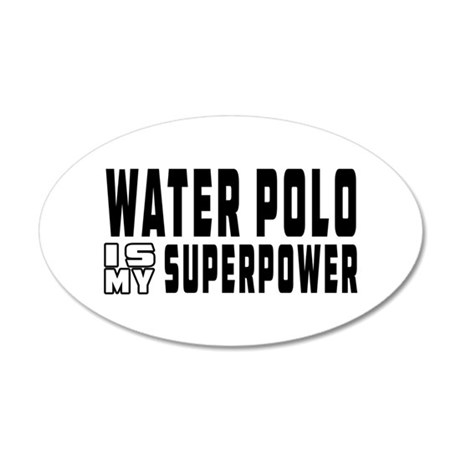 Water polo Is My Superpower 35x21 Oval Wall Decal