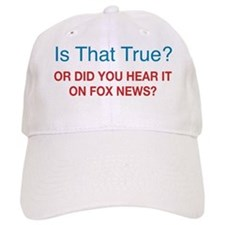 Is That True? Or Did You Hear It on Fox News? Baseball Cap