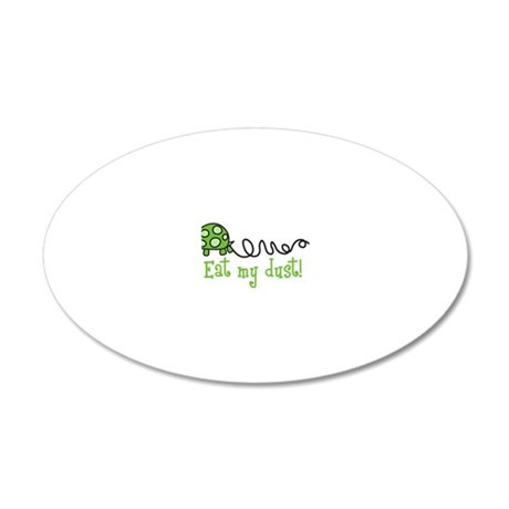 Eat My Dust 20x12 Oval Wall Decal
