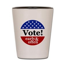 Vote! Early and Often Shot Glass