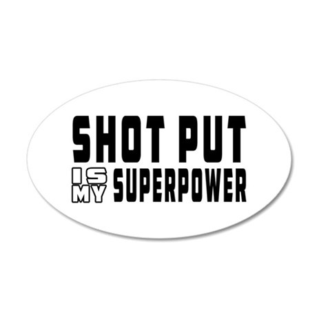 Shot Put Is My Superpower 35x21 Oval Wall Decal