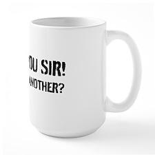Thank you Sir! May I have another? Mug