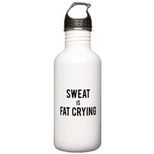 Sweat is Fat Crying Water Bottle
