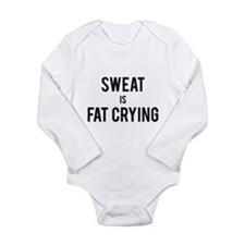 Sweat is Fat Crying Body Suit