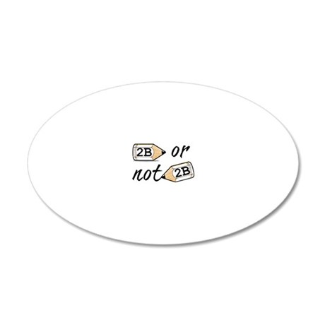 2B or not 2b 20x12 Oval Wall Decal