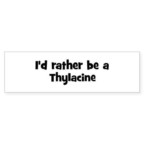 Rather be a Thylacine Bumper Sticker