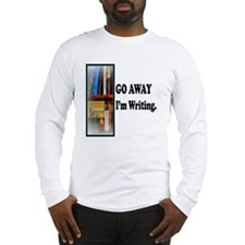 GoAway Im Writing. Long Sleeve T-Shirt