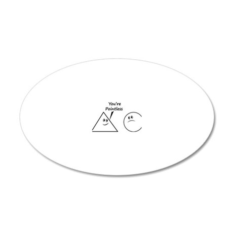 Youre pointless 20x12 Oval Wall Decal