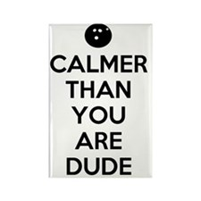 Calmer than you are dude Rectangle Magnet