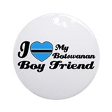 I love my Botswanan boy frien Ornament (Round)