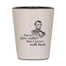 Im A Slow Walker Shot Glass