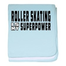 Roller Skating Is My Superpower baby blanket