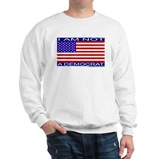 """I am not a Democrat"" Sweatshirt"