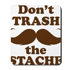 Dont Trash the Stache Mousepad