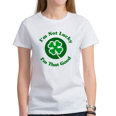 Not Lucky - That Good Women's T-Shirt