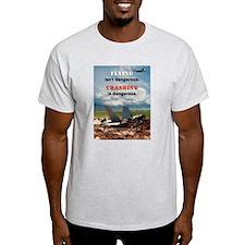 """Flying isn't Dangerous..."" T-Shirt"