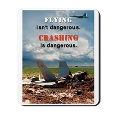 """Flying isn't Dangerous..."" Mousepad"