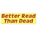 Better Read Than Dead Bumper Sticker