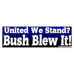 Bush Blew United We Stand Bumper Sticker