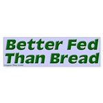 Better Fed Than Bread Bumper Sticker