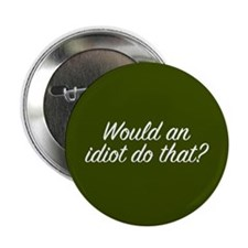 """Would An Idiot 2.25"""" Button (10 pack)"""