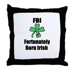 FORTUNATELY BORN IRISH Throw Pillow