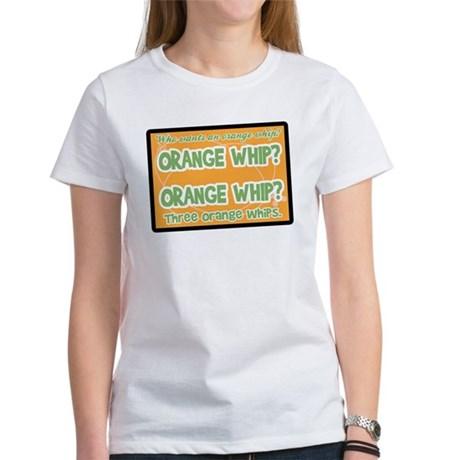 Orange Whip? Women's T-Shirt