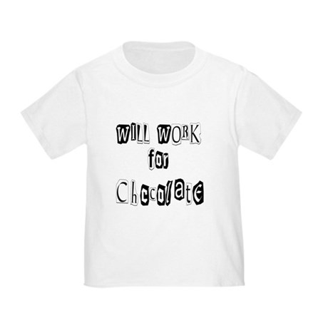 Work for Chocolate Toddler T-Shirt