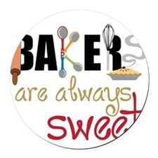 Bakers Are Always Sweet Round Car Magnet
