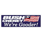 Bush-Cheney: We're Gooder! (sticker)