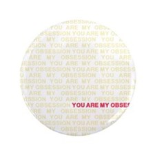 """You are my Obsession 3.5"""" Button"""